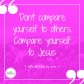 dont-compare-yourself-to-others-compare-yourself-to-jesus